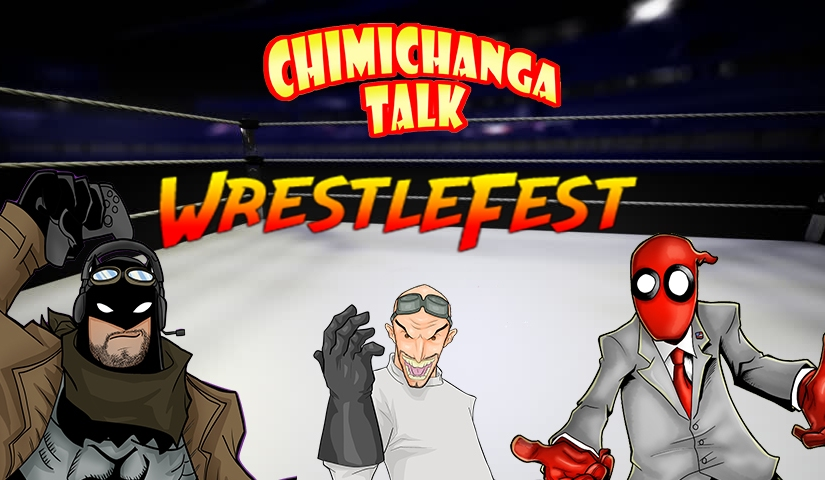 Chimichanga Talk! presents WrestleFest!